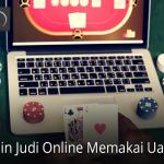 Bermain Judi Online Memakai Uang Asli Bagi Pemula Dan Withdraw