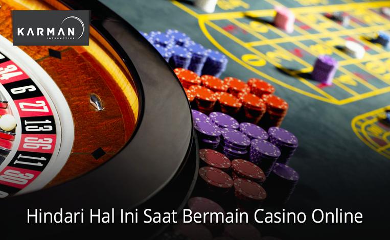 Hindari Hal Ini Saat Bermain Casino Online